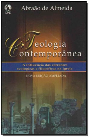 TEOLOGIA CONTEMPORANEA: A INFLUENCIA DAS CORRENTES FILOSOFICAS E TEOLOGICAS