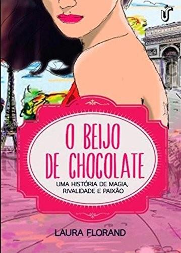 BEIJO DE CHOCOLATE, O - UMA HISTORIA DE MAGIA, RIVALIDADE E PAIXAO