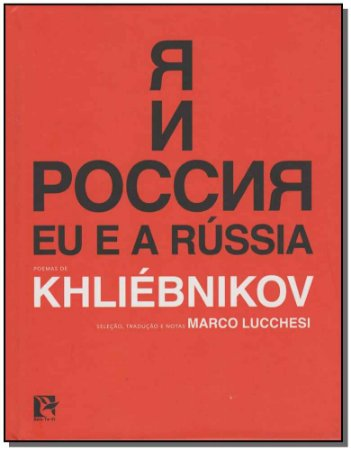 Eu e a Rússia - Poemas de Khliebnikov