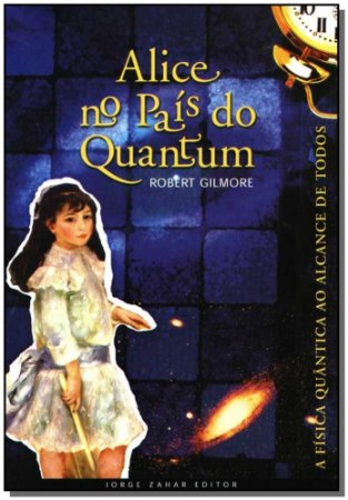 Alice no País do Quantum - a Física Quântica ao Alcance de Todos