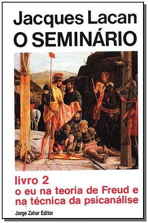 o Seminário, Livro 02 - o Eu na Teoria de Freud e na Técnica da Psicanálise