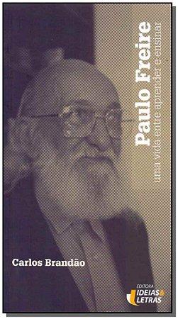 Paulo Freire - Uma Vida Entre Aprender e Ensinar