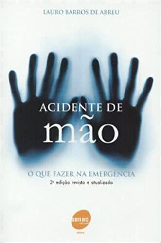 ACIDENTE DE MAO - O QUE FAZER NA EMERGENCIA