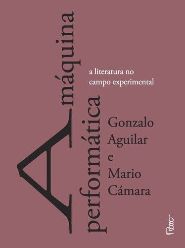 MAQUINA PERFORMATICA, A - A LITERATURA NO CAMPO EXPERIMENTAL - COL.ENTRECRI