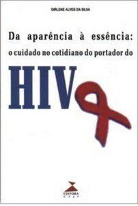 DA APARENCIA A ESSENCIA - O CUIDADO NO COTIDIANO DO PORTADOR DO HIV