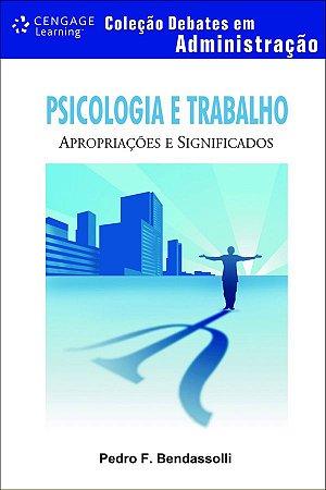 PSICOLOGIA E TRABALHO - APROPRIACOES E SIGNIFICADOS - COLECAO DEBATES EM AD
