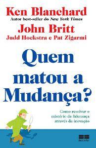 QUEM MATOU A MUDANCA : COMO RESOLVER O MISTERIO DA LIDERANCA ATRAVES DA INO