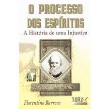 PROCESSO DOS ESPIRITAS, O - A HISTORIA DE UMA INJUSTICA