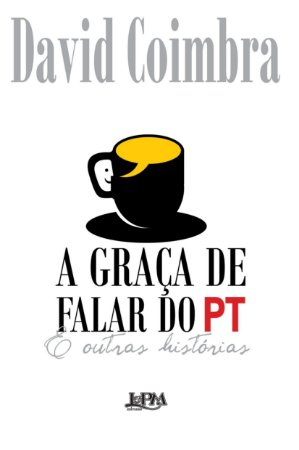 GRACA DE FALAR DO PT, A E OUTRAS HISTORIAS - CONVENCIONAL