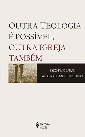 OUTRA TEOLOGIA E POSSIVEL - OUTRA IGREJA TAMBEM