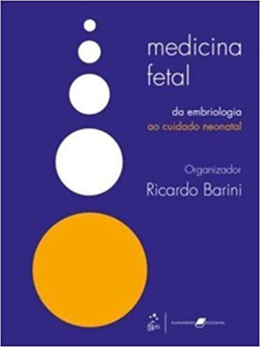 MEDICINA FETAL - PRINCIPAIS MALFORMACOES - DA EMBRIOLOGIA A VIDA POS-NATAL