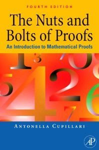 NUTS AND BOLTS OF PROOFS, THE - AN INTRODUCTION TO MATHEMATICAL PROOFS