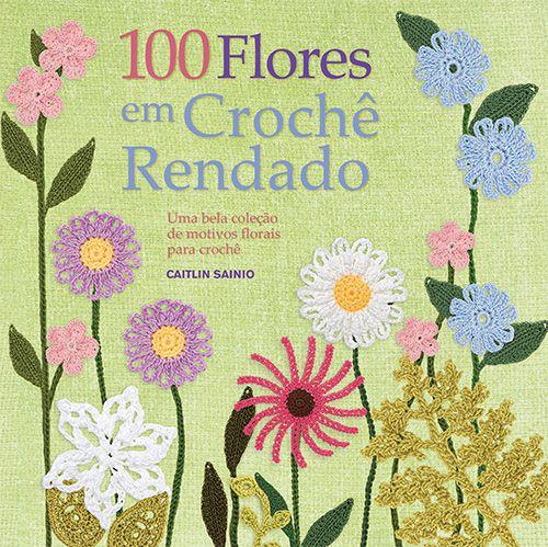 100 FLORES EM CROCHÊ RENDADO
