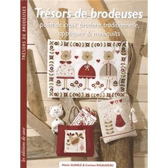 TRÉSORS DE BRODEUSES: POINT DE CROIX, BRODERIE TRADITIONNELLE, APPLIQUÉS & MINI-QUILTS