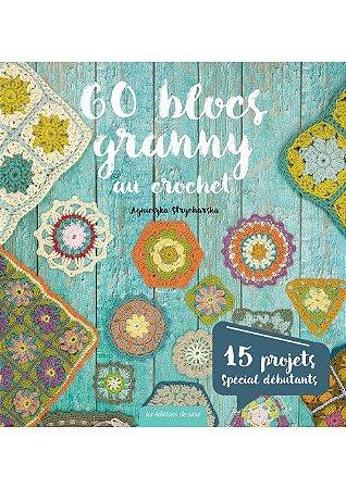 60 BLOCS GRANNY AU CROCHET - 15 PROJETS SPÉCIAL DÉBUTANTS