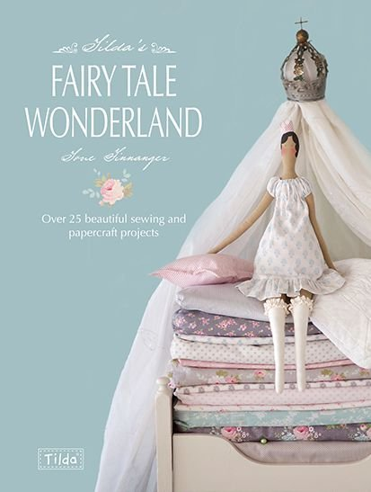 TILDA'S FAIRYTALE WONDERLAND – Over 25 Beautiful Sewing & Papercraft Projects