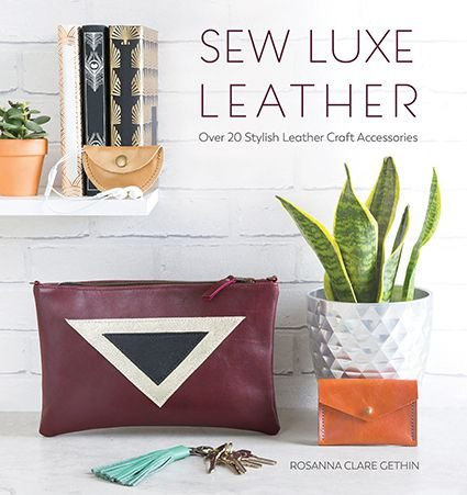 SEW LUXE LEATHER – Over 20 stylish leather craft accessories