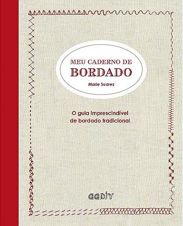 MEU CADERNO DE BORDADO - O guia imprescindível de bordado tradicional