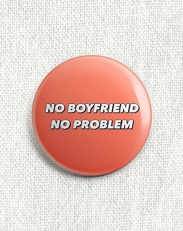 Boton No Boyfriend No Problem