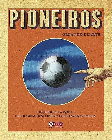 Pioneiros - Deus criou a bola. E o homem descobriu o que fazer com ela