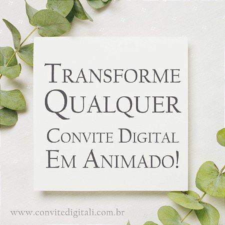 Transforme meu convite Digital em Convite Animado em Vídeo!