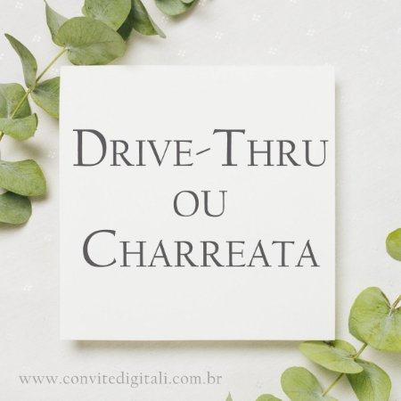 Convite Digital para Drive Thru ou Charreata - Sem custo Adicional