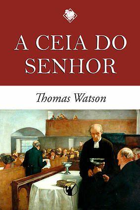 A ceia do Senhor - Thomas Watson