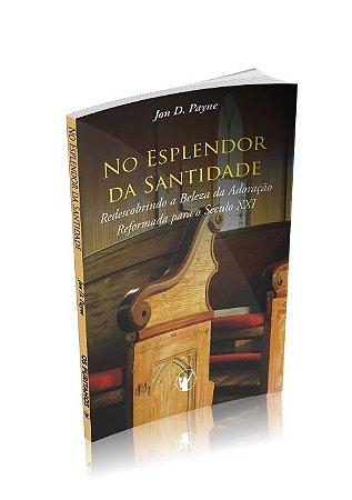 No Esplendor da Santidade - Jon D. Payne