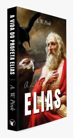 A vida do proferta Elias - A. W. Pink