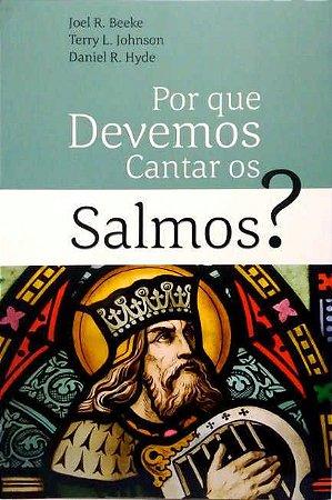 POR QUE DEVEMOS CANTAR OS SALMOS? - Joel Beeke