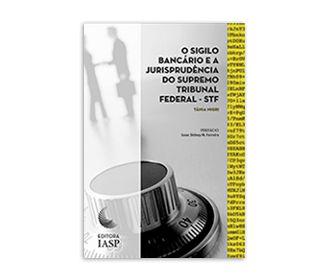 O SIGILO BANCÁRIO E A JURISPRUDÊNCIA DO SUPREMO TRIBUNAL FEDERAL – STF