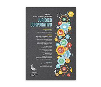 PAPÉIS E RESPONSABILIDADES DO JURÍDICO CORPORATIVO