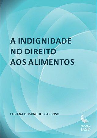 Livro - A indignidade no direito aos alimentos / Associados