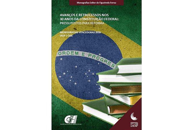 Monografias vencedoras IASP|CIEE 2018 - Avanços e retrocessos nos 30 da Constituição Federal