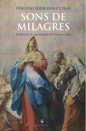 SONS DE MILAGRES - PREFÁCIO DO PE. JOSÉ EDUARDO DE OLIVEIRA E SILVA