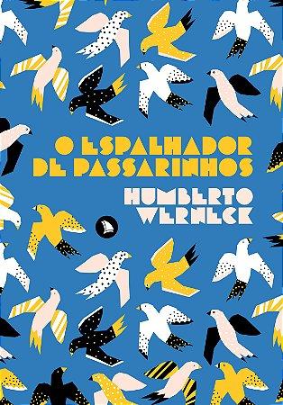 O ESPALHADOR DE PASSARINHOS - Humberto Werneck