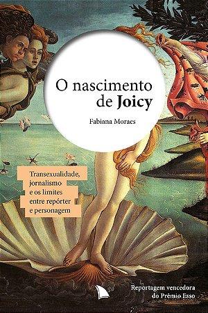 O NASCIMENTO DE JOICY - Fabiana Moraes