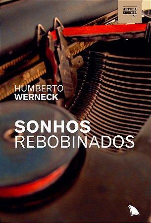 SONHOS REBOBINADOS - Humberto Werneck