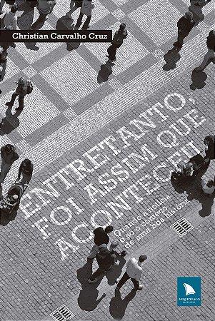 ENTRETANTO, FOI ASSIM QUE ACONTECEU - Christian Carvalho Cruz