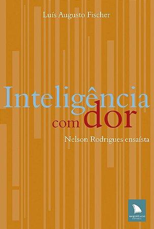INTELIGÊNCIA COM DOR - Luís Augusto Fischer