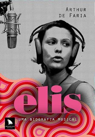 ELIS: UMA BIOGRAFIA MUSICAL - Arthur de Faria
