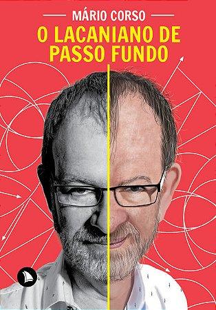 O LACANIANO DE PASSO FUNDO - Mário Corso