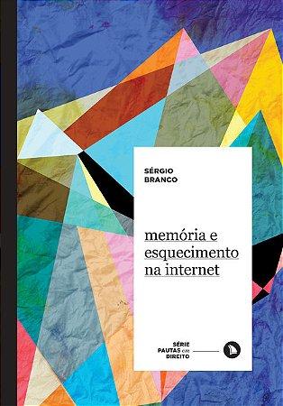 MEMÓRIA E ESQUECIMENTO NA INTERNET - Sérgio Branco