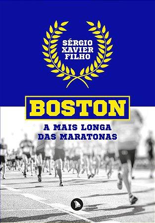 BOSTON: A MAIS LONGA DAS MARATONAS - Sérgio Xavier Filho