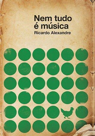 NEM TUDO É MÚSICA - Ricardo Alexandre