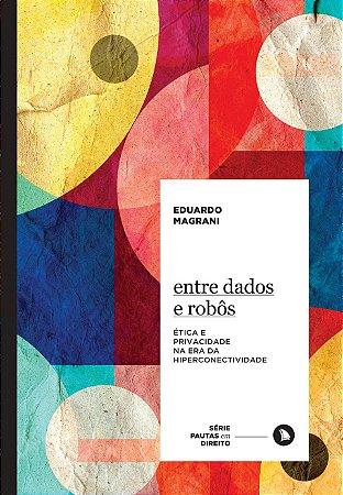 ENTRE DADOS E ROBÔS - Eduardo Magrani