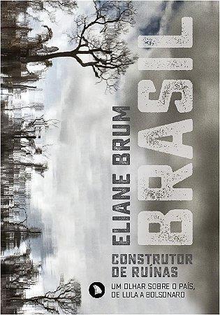 BRASIL, CONSTRUTOR DE RUÍNAS - Eliane Brum