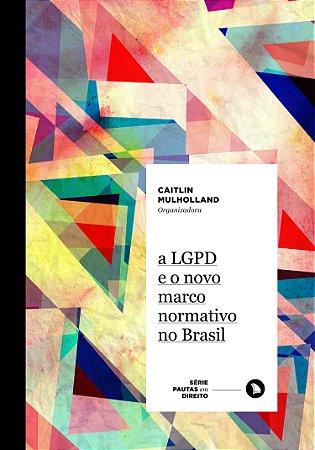 A LGPD E O NOVO MARCO NORMATIVO NO BRASIL