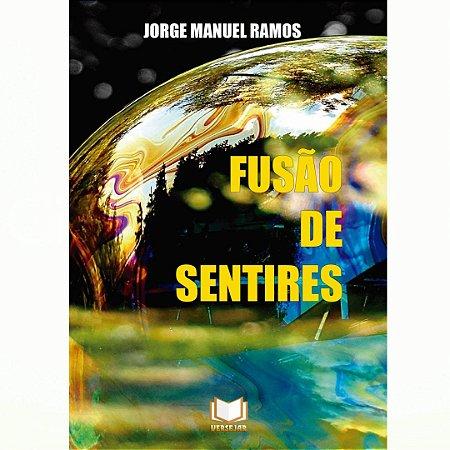 Fusão de Sentires por Jorge Manuel Ramos