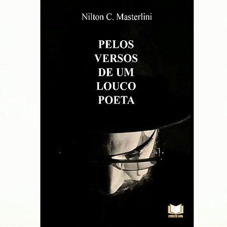 Pelos Versos De Um Louco Poeta por Nilton C. Masterlini